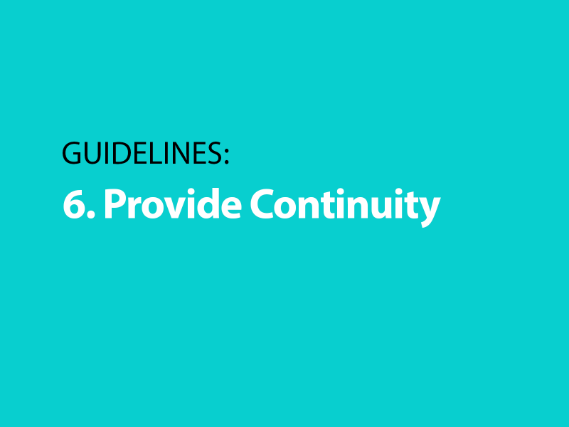 Guidelines: 6. Provide Continuity