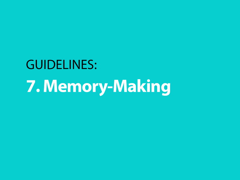Guidelines: 7. Memory-Making