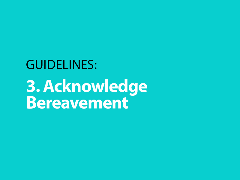 Guidelines: 3. Acknowledge Bereavement